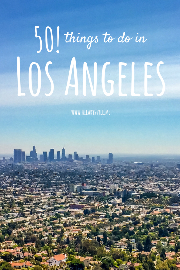 50 Things To Do In Los Angeles Los Angeles Los Angeles Travel Hollywood Things To Do