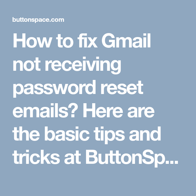 How to fix Gmail not receiving password reset emails? Here