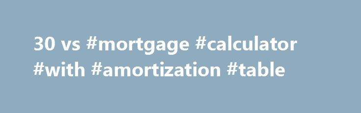 30 vs #mortgage #calculator #with #amortization #table http - amortization mortgage