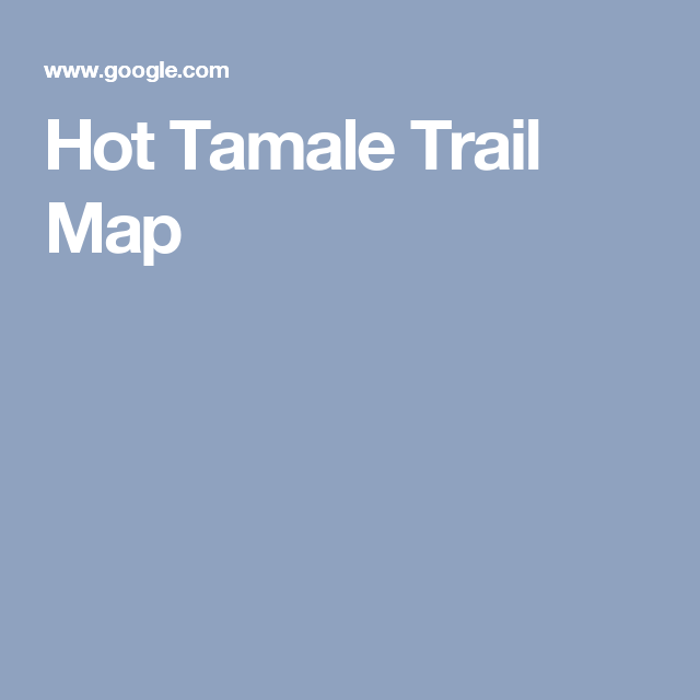 Hot Tamale Trail Map Travel Pinterest Trail maps Tamales and Maps
