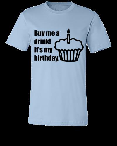 Buy me a drink! It's my birthday - Unisex T-shirt
