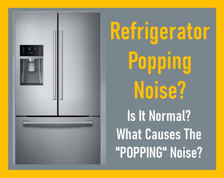 What Causes A Refrigerator To Make A Popping Noise Refrigerator