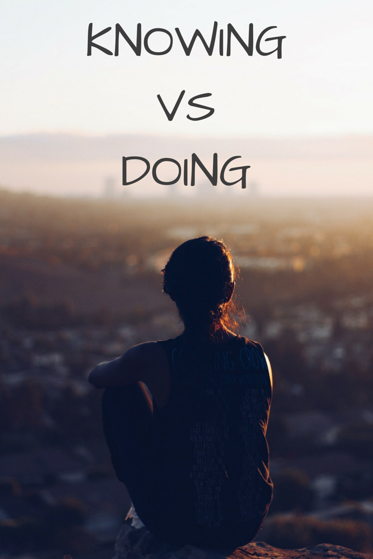 A hard dose of truth: Knowing vs Doing! You don't need ...
