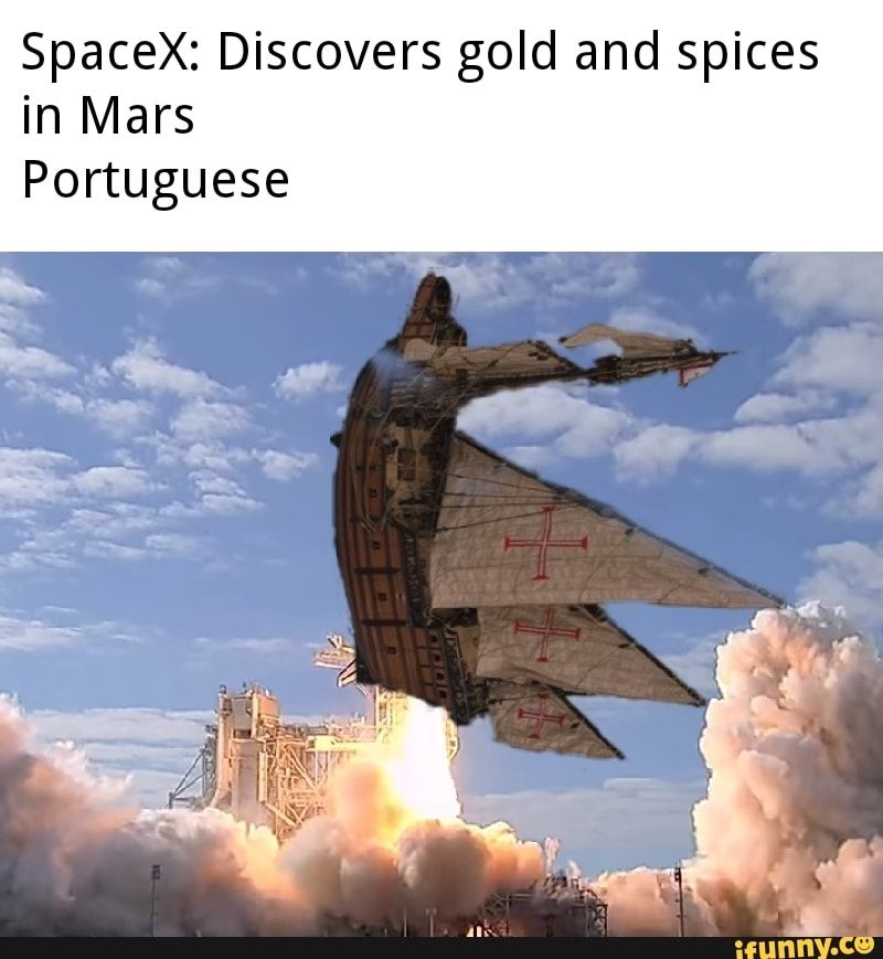 Spacex Discovers Gold And Spices In Mars Portuguese Ifunny Spacex Discover Memes