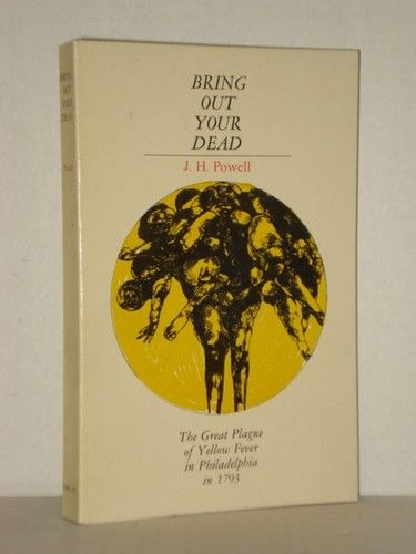 U.S. History Books; Bring Out Your Dead: The Great Plague of Yellow Fever in Philadelphia in 1793, at fah451bks.com new and used books
