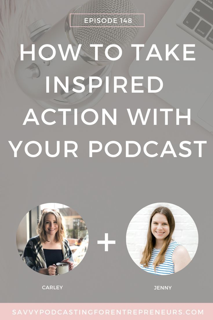 Ep. 148 | How to Take Inspired Action with Your Podcast ...