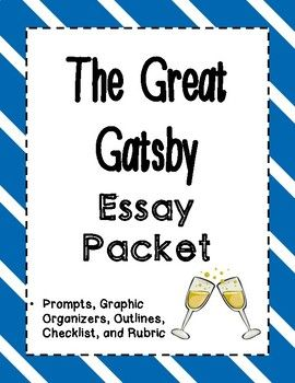 the great gatsby   essay packet  all things education  essay  this packet includes four original comparative essay prompts that allow  your students to make connections between the great gatsby and other works