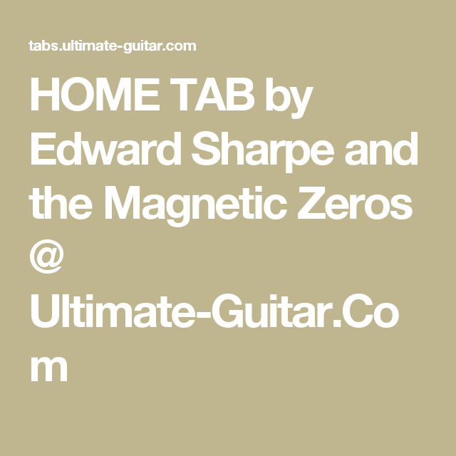 Home Tab By Edward Sharpe And The Magnetic Zeros Ultimate Guitar