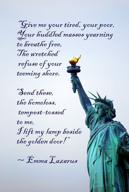 Statue Of Liberty Quote This Applies Today With The Stipulation That You Obey Our Laws .