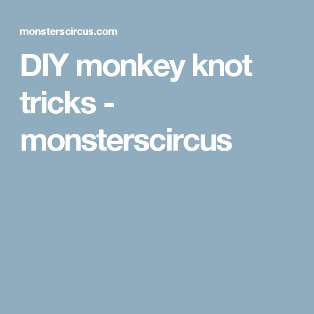 DIY monkey knot tricks - monsterscircus