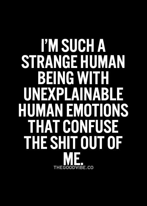 Im Such A Strange Human Being Quotes Quote Emotions Funny Quotes Strange Funny Quotes And Sayings Funny Quotes Quotes Emotions
