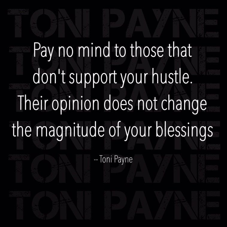 Quote About Haters And Success Pay No Mind To Those That Dont Support Toni Payne Official Website Quotes About Haters Success Quotes Images Inspirational Quotes