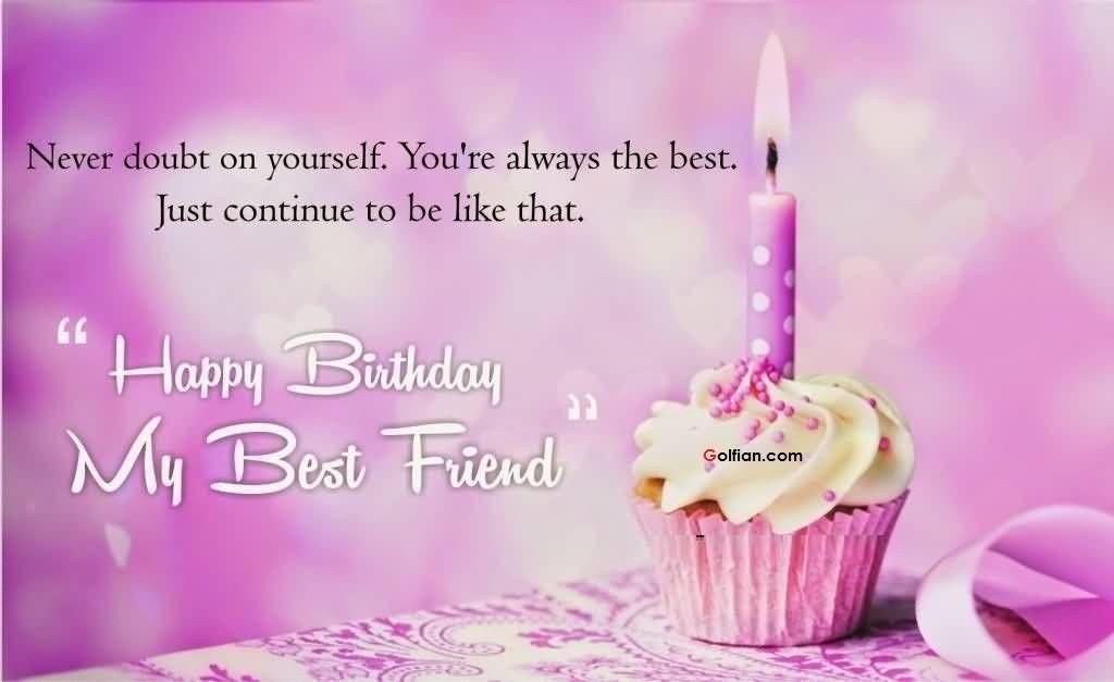 Happy Birthday My Best Friend Happy Birthday My Friend Happy Birthday Best Friend Birthday Wishes And Images