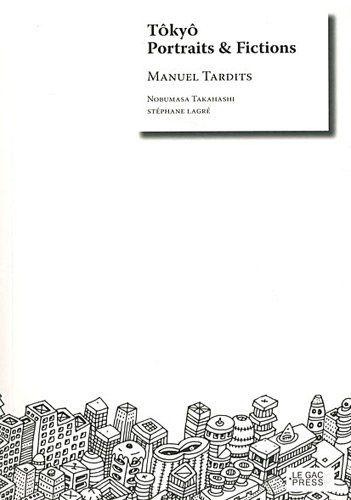Amazon.fr - Tôkyô : Portraits & fictions - Manuel Tardits, Nobumasa Takahashi, Stéphane Lagré - Livres