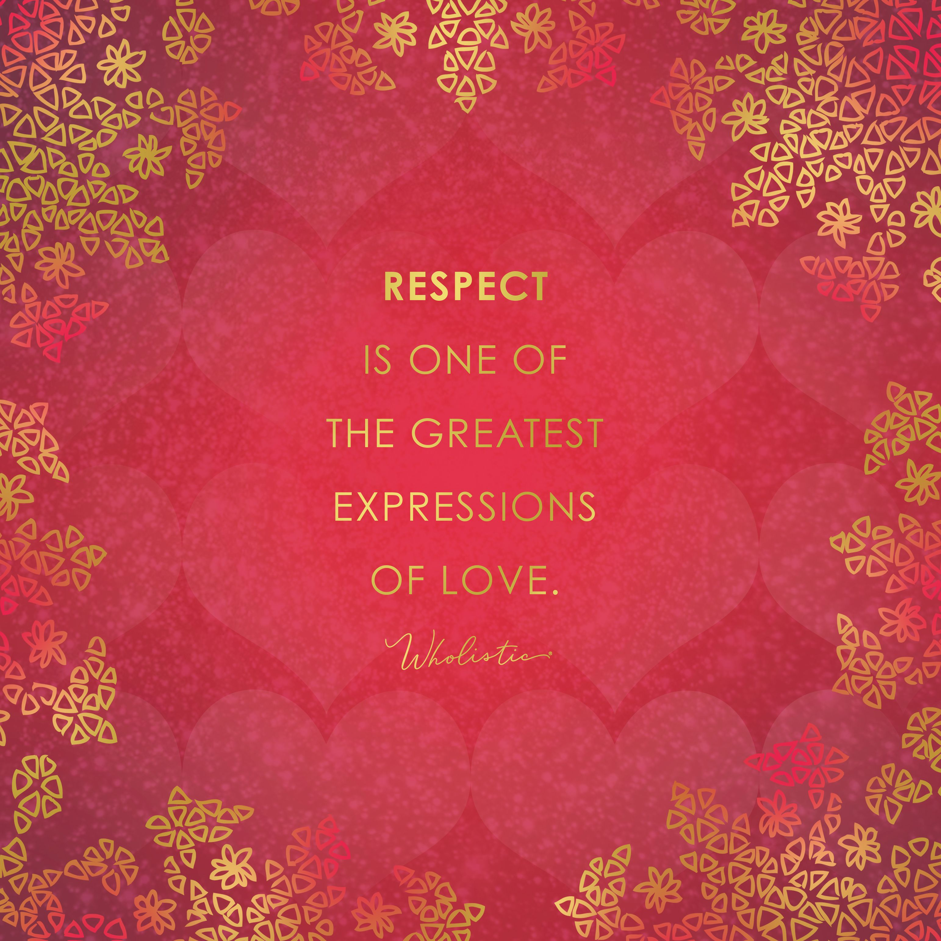 Quote: Respect is one of the greatest expressions of love.