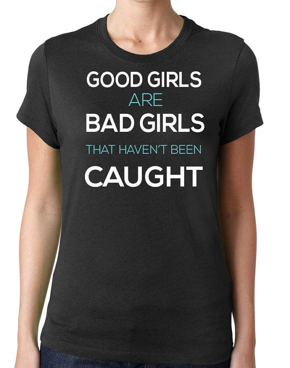 fdf4e69afaa Funny Women T Shirt Good Girls Are Bad Girls That Haven't Been ...