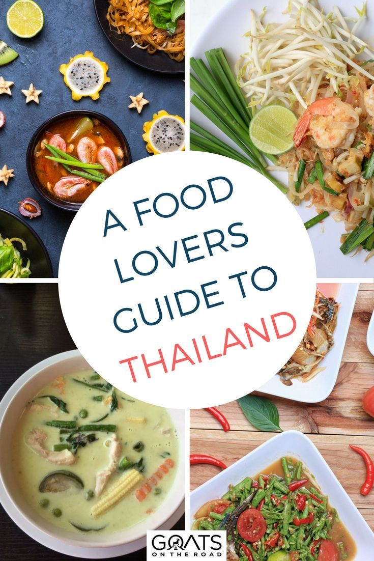 Top 10 Foods To Try In Thailand Goats On The Road Food Food Lover Eat