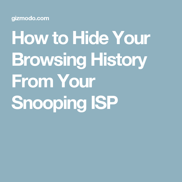 How to Hide Your Browsing History From Your Snooping ISP ...