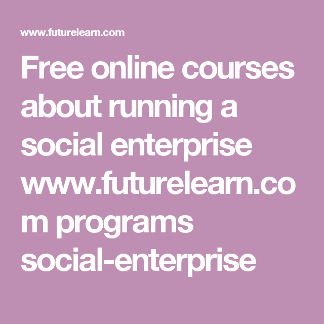 Free online courses about running a social enterprise www.futurelearn.com programs social-enterprise