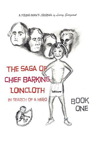 Book Review Of The Saga Of Chief Barking Loincloth Heroes Book