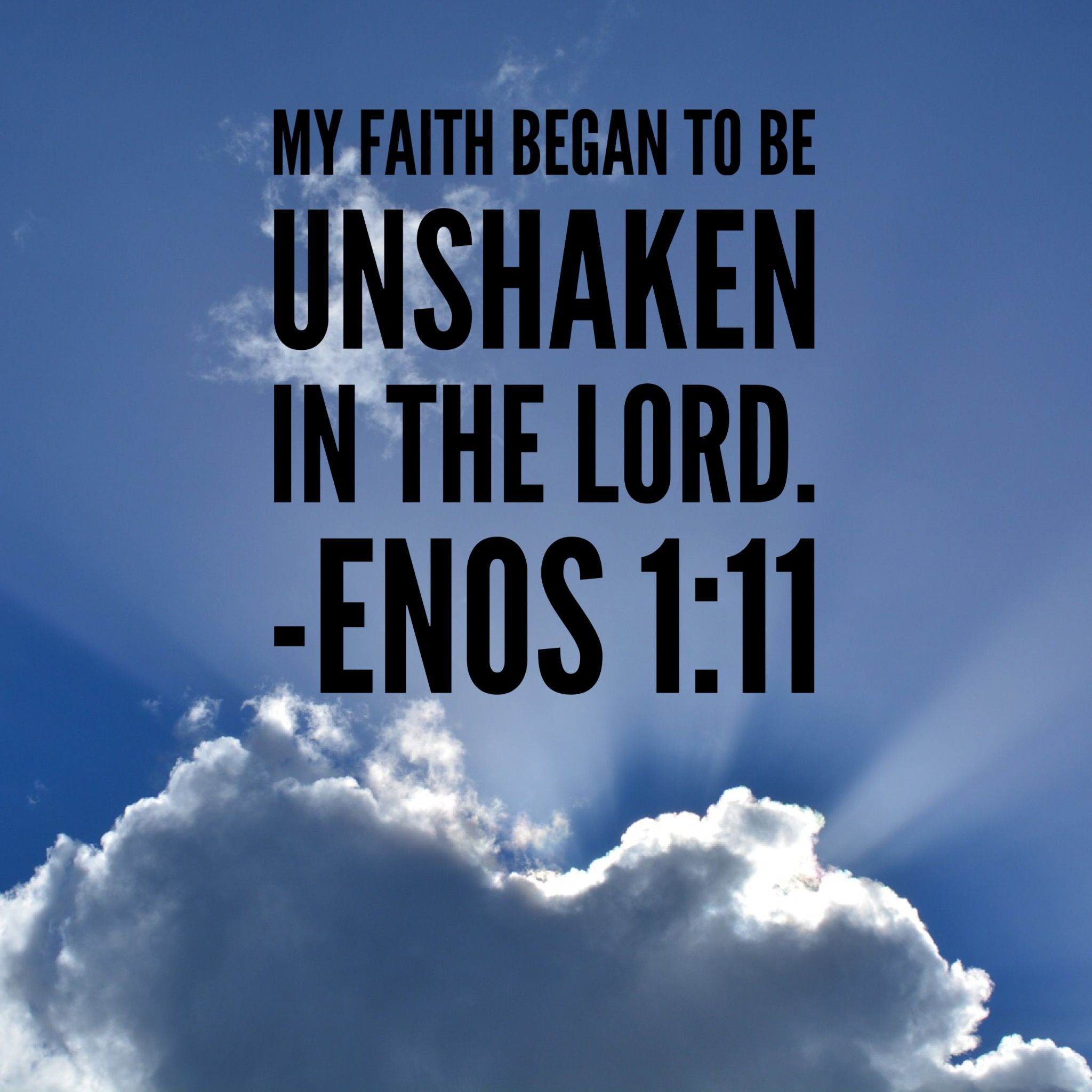 #ldsquotes #bookofmormon my faith began to be unshaken in the Lord. Enos 1:11