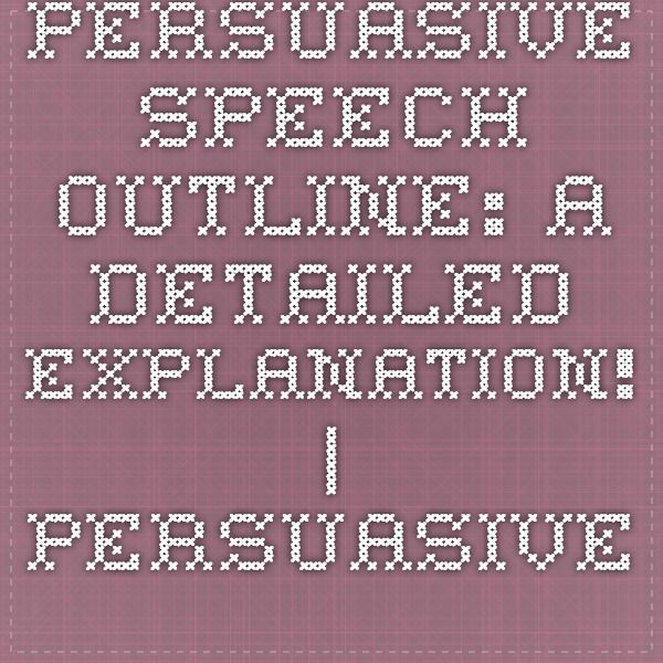 Persuasive Speech Outline A Detailed Explanation! Persuasive - speech outline