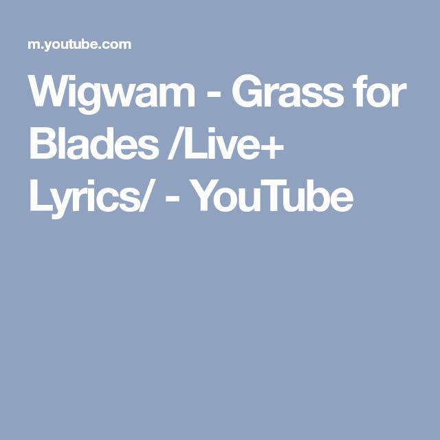 Wigwam - Grass for Blades /Live+ Lyrics/ - YouTube