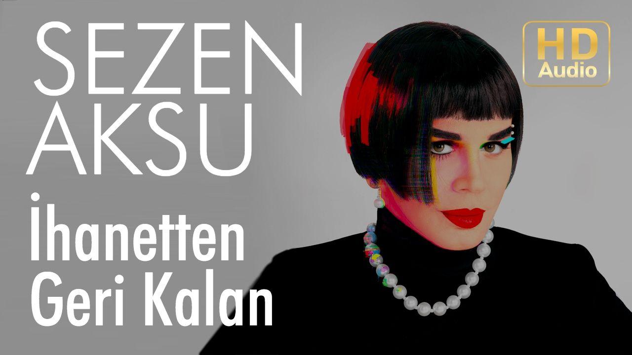 Sezen Aksu Ihanetten Geri Kalan Official Audio