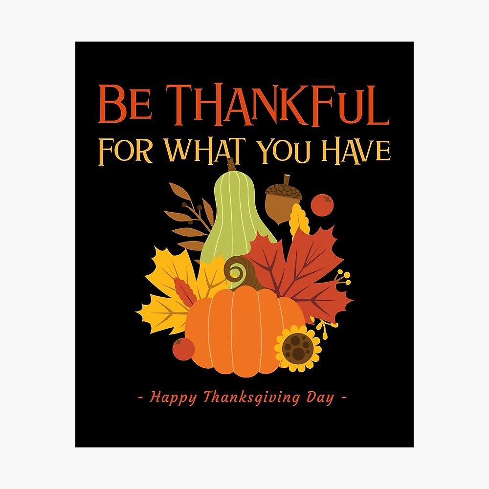 Be Thankful For What You Have Thanksgiving Card Photographic Print By Simonau In 2020 Photographic Print Print Prints