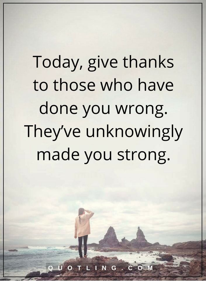 Be Strong Quotes | Be Strong Quotes Today Give Thanks To Those Who Have Done You Wrong