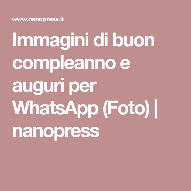 Immagini Di Buon Compleanno E Auguri Per Whatsapp Foto Nanopress