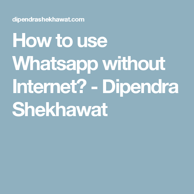 How To Use Whatsapp Without Internet Dipendra Shekhawat Being Used Internet Internet Connections