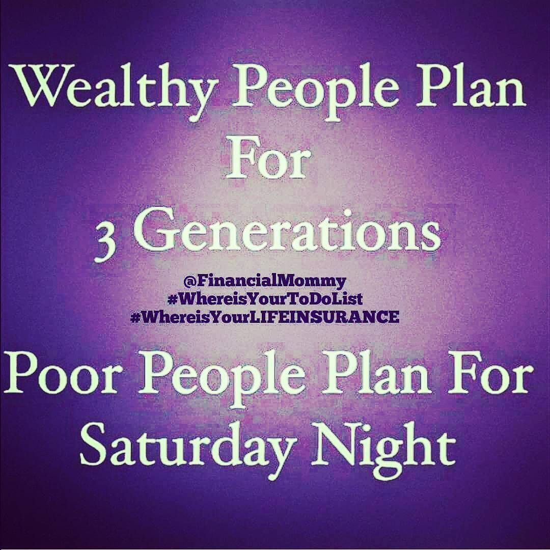 Wealthy People Plan For 3 Generations Poor People Plan For