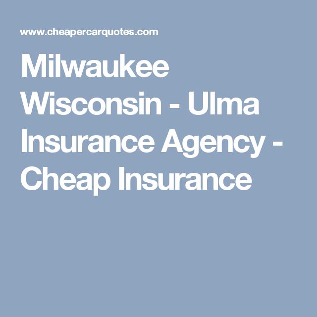 Milwaukee Wisconsin Ulma Insurance Agency Cheap Insurance