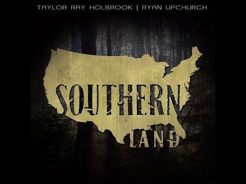 Southern Land By Taylor Ray Holbrook And Ryan Upchurch Lyric Video Holbrook Amazing Songs Country Song Lyrics