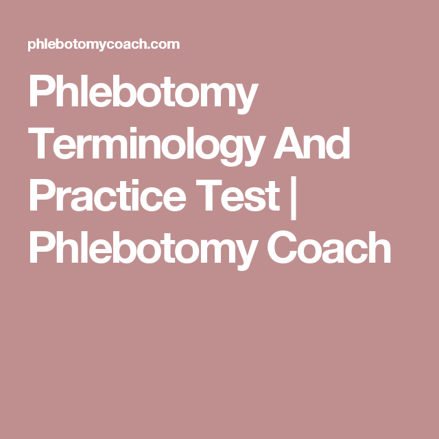 Phlebotomy Terminology And Practice Test Phlebotomy Coach Http