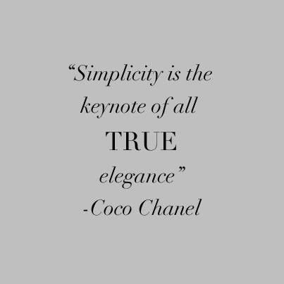 Simplicity Is The Keynote Of All True Elegance Chanel Fashion