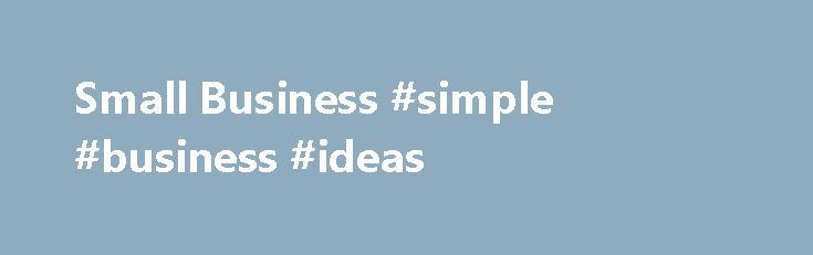 Small Business #simple #business #ideas   moneynef2/small