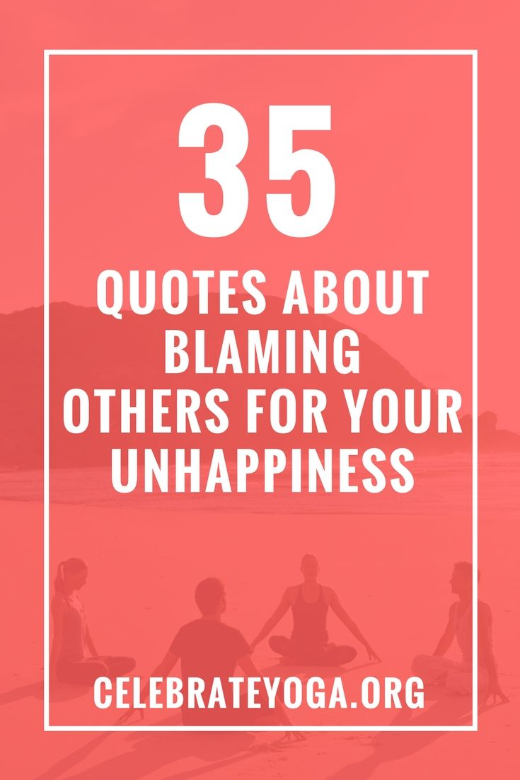 35 Quotes About Blaming Others For Your Unhappiness Inspiration