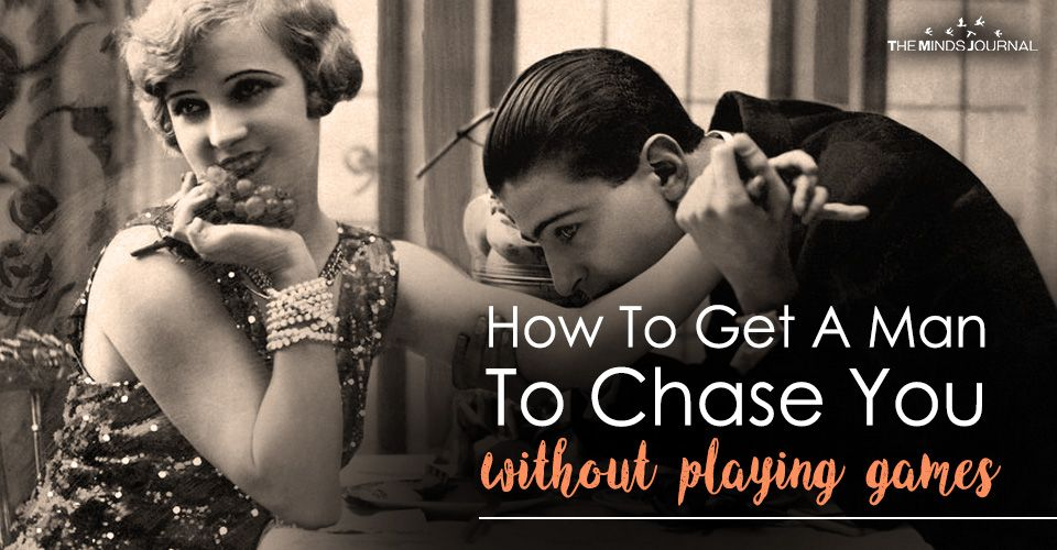 How To Get A Man To Chase You, Without Playing Games