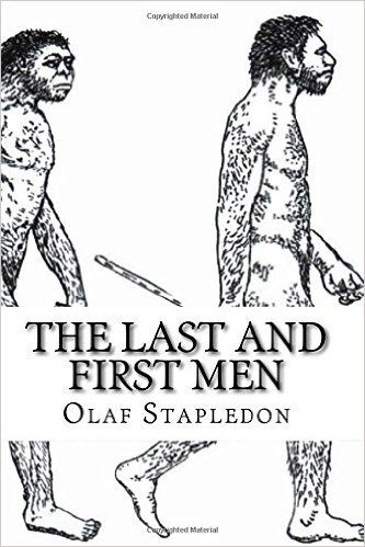 The Last And First Men A Story Of The Near And Far Future Olaf Stapledon 9781512072006 Books Far Future Books Men
