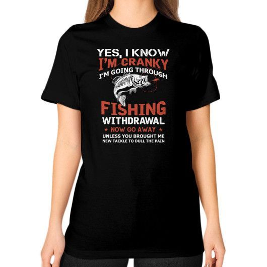 Im cranky fshing Unisex T-Shirt (on woman)