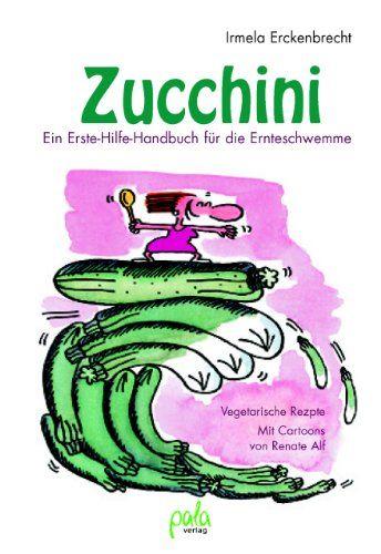 Zucchini: Ein Erste Hilfe-Handbuch Für Die Ernteschwemme