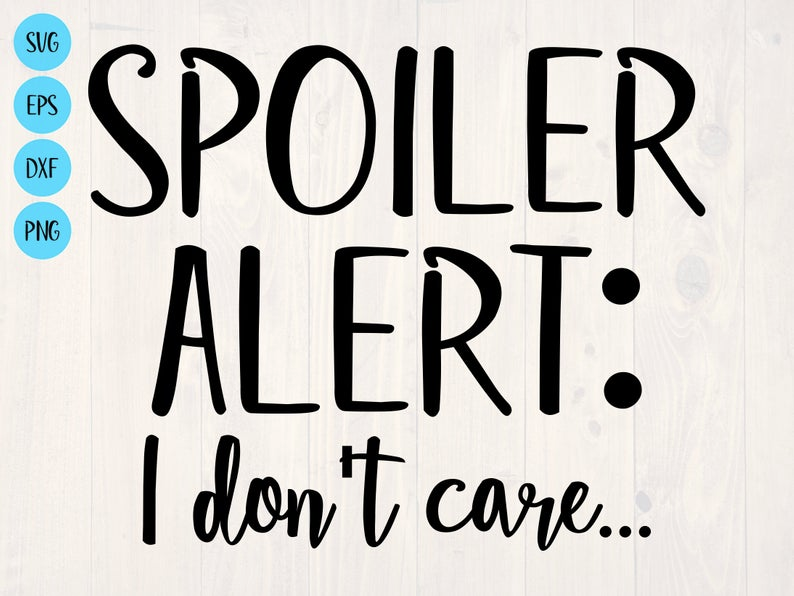 Spoiler Alert I Don T Care Svg Is A Great Funny Shirt Design Svg Quotes Outdoor Quotes I Don T Care