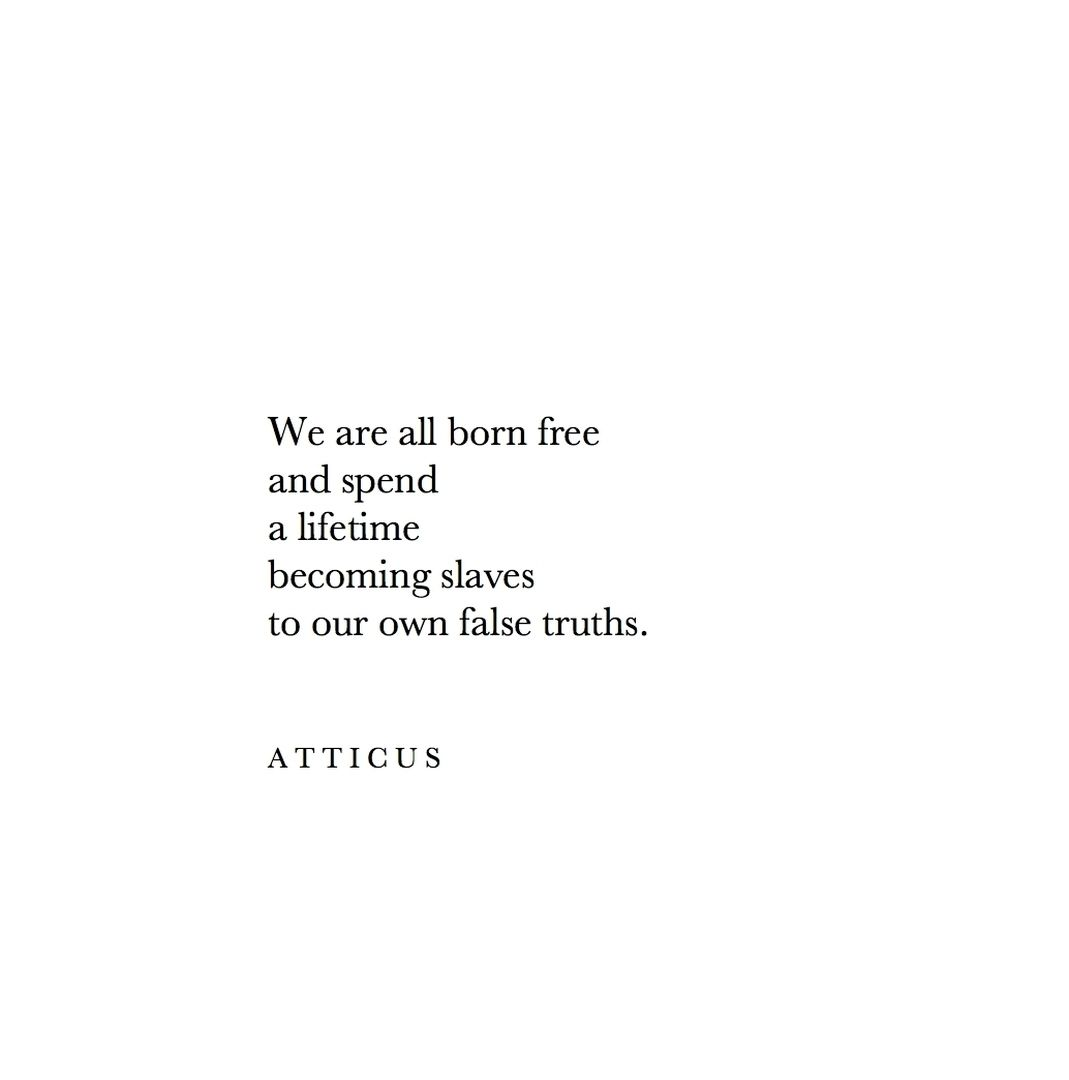 False Truths Atticuspoetry Atticus Poetry Loveherwild Truth Words Quotes Life Quotes Quotes To Live By