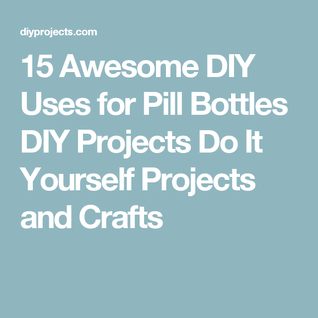 15 awesome diy uses for pill bottles diy projects do it yourself 15 awesome diy uses for pill bottles diy projects do it yourself projects and crafts solutioingenieria Image collections