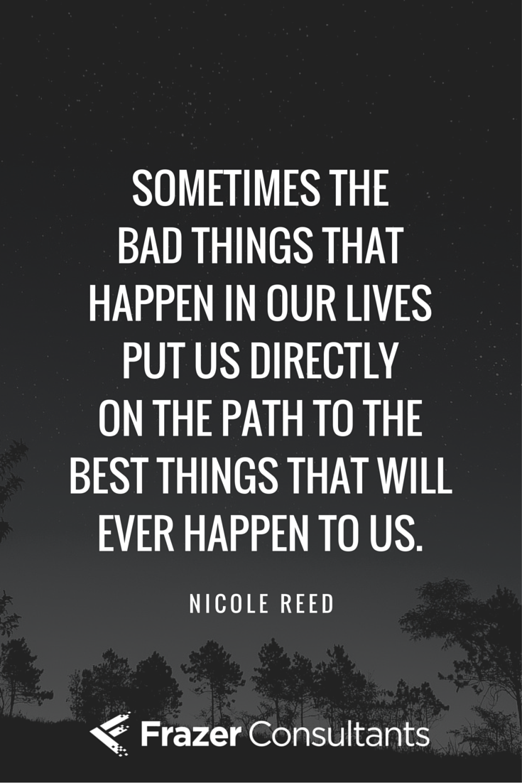 """""""Sometimes the bad things that happen in our lives put us"""
