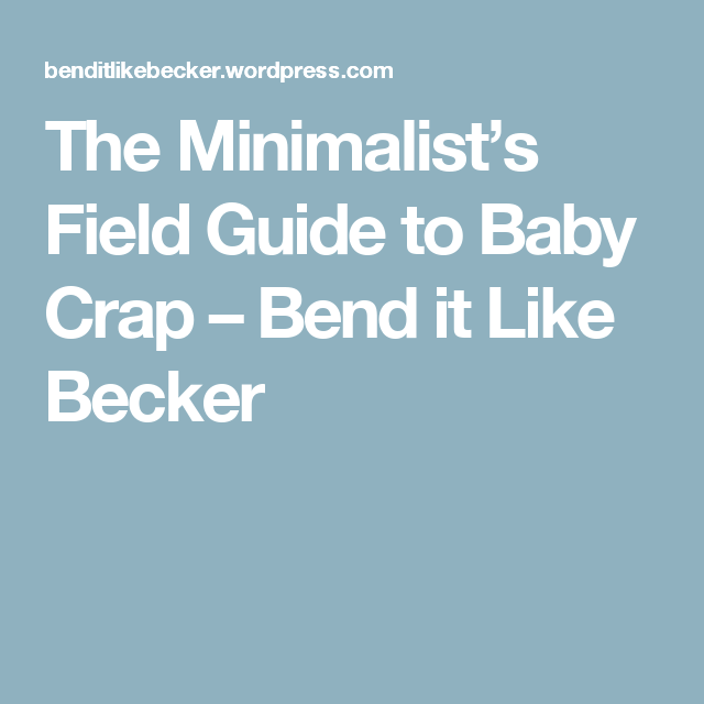 The Minimalist's Field Guide to Baby Crap – Bend it Like Becker