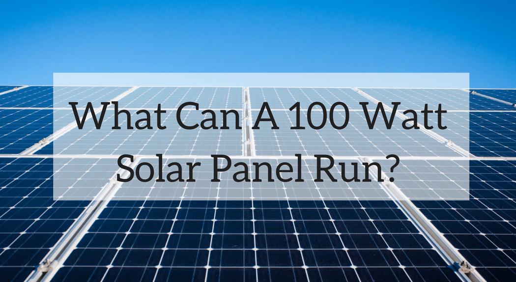 What Can A 100 Watt Solar Panel Run A Look At A Small System 100 Watt Solar Panel Best Solar Panels Solar