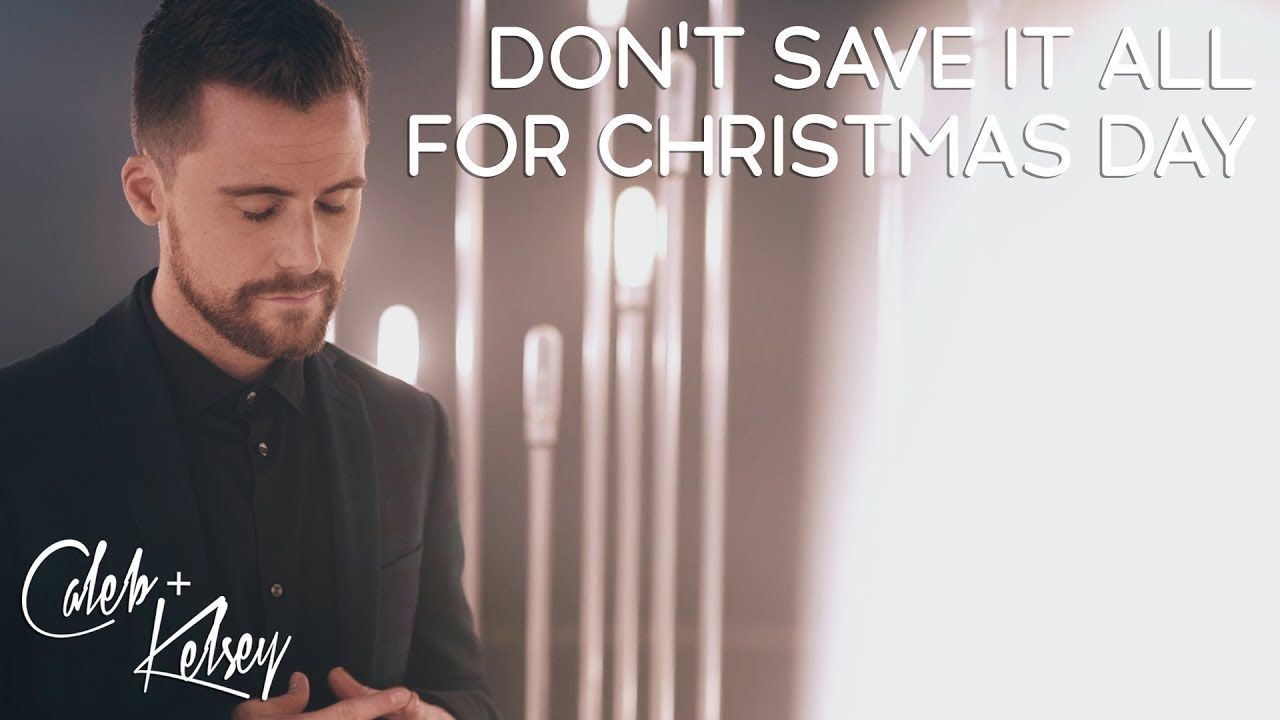 Don't Save It All For Christmas Day | Caleb and Kelsey - YouTube | Christmas music, Download ...